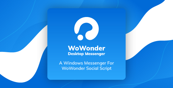 WoWonder Desktop - A Windows Messenger For WoWonder Social Script